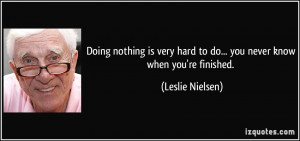 Doing nothing is very hard to do... you never know when you're ...