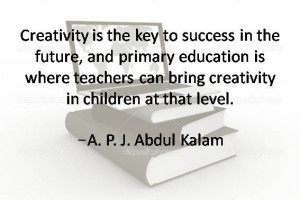 Quotes about education. Creativity is the key to success in the future ...