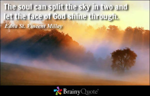 The soul can split the sky in two and let the face of God shine ...