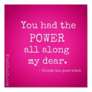 Great quote from Glinda the good witch!