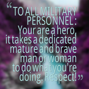 Quotes Picture: to all military personnel : your are a hero, it takes ...