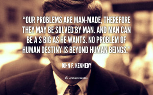 quote-John-F.-Kennedy-our-problems-are-man-made-therefore-they-may ...