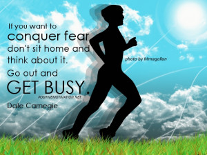 Conquer fear quotes - If you want to conquer fear, don't sit home and ...