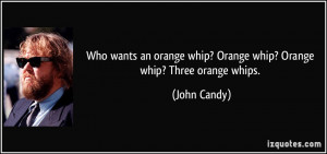 Who wants an orange whip? Orange whip? Orange whip? Three orange whips ...