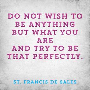 St Francis de Sales quote....
