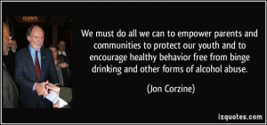 ... from binge drinking and other forms of alcohol abuse. - Jon Corzine
