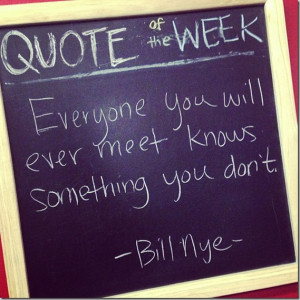 Bill Nye Quote Everyone You Meet Everyone you ever meet knows