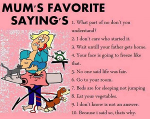 Do you remember your mum saying these things? Did you think I won't ...