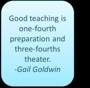 Good teaching is one-fourth preparation and three-fourths theater ...