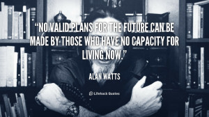 No valid plans for the future can be made by those who have no ...