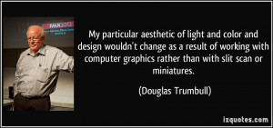 My particular aesthetic of light and color and design wouldn't change ...