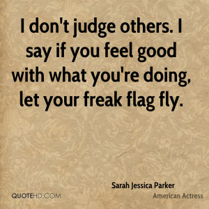 don't judge others. I say if you feel good with what you're doing ...