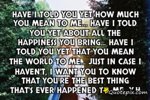 You Mean The World To Me Quotes How much you mean to me.