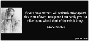 If ever I am a mother I will zealously strive against this crime of ...
