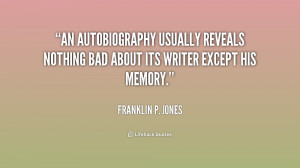 An autobiography usually reveals nothing bad about its writer except ...