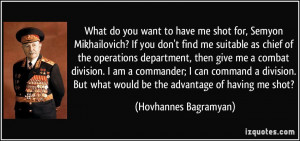 What do you want to have me shot for, Semyon Mikhailovich? If you don ...