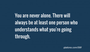 Never Alone Quotes You are never alone.