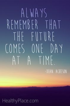 Positive quote: Always remember that the future comes one day at a ...