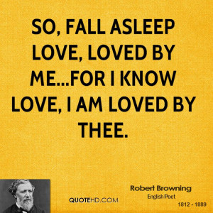 So, fall asleep love, loved by me...for I know love, I am loved by ...