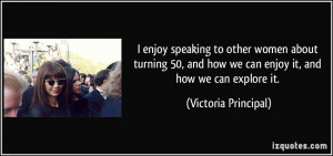 ... how we can enjoy it, and how we can explore it. - Victoria Principal