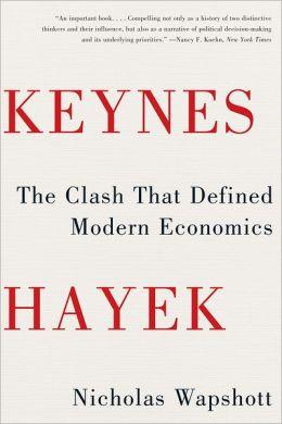 Keynes Hayek: The Clash that Defined Modern Economics by Nicholas ...