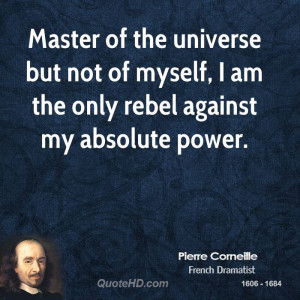 Master of the universe but not of myself, I am the only rebel against ...