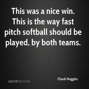 chuck-huggins-quote-this-was-a-nice-win-this-is-the-way-fast-pitch.jpg