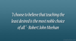 "... desired is the most noble choice of all."" – Robert John Meehan"