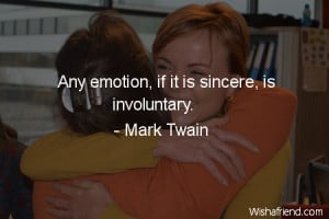 emotions-Any emotion, if it is sincere, is involuntary.