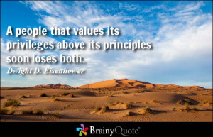 people that values its privileges above its principles soon loses ...