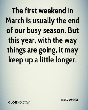 The first weekend in March is usually the end of our busy season. But ...