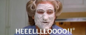 What is your favorite Mrs. Doubtfire quote?