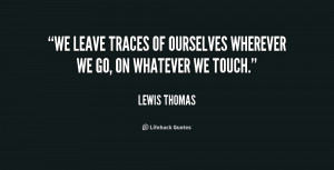 We leave traces of ourselves wherever we go, on whatever we touch ...