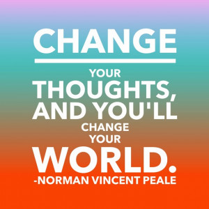Change Your Thoughts, And You'll Change Your World