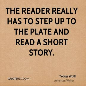 The reader really has to step up to the plate and read a short story.