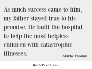 Marlo Thomas picture quotes - As much success came to him, my father ...