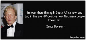 ... five are HIV-positive now. Not many people know that. - Bruce Davison