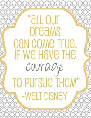 Famous quote to live by ... Thanks to Walt Disney himself
