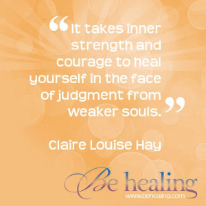 It takes inner strength and courage to heal yourself in the face of ...