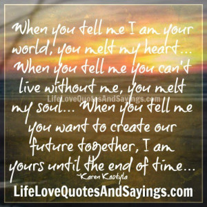 you tell me i am your world you melt my heart when you tell me you ...