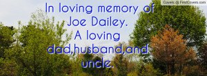 In loving memory of Joe Dailey.A loving dad,husband,and uncle.