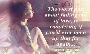 The worst part about falling out of love, is wondering if you'll ever ...