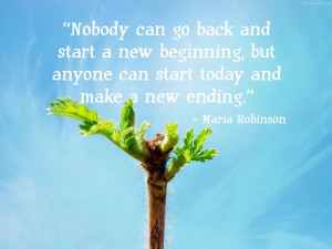 Inspirational Quote: Nobody Can Go Back And Start A New Beginning