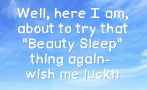 Lack of Sleep Quotes Funny | ... to try that Beauty Sleep | My Quotes ...