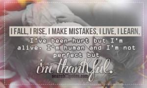 ... hurt but I'm alive. I'm human and I'm not perfect but I'm thankful