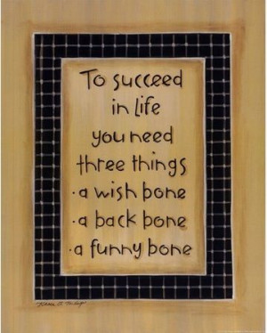No bones about it. This is what you need, to succeed. : )
