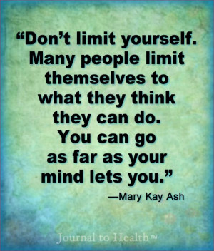 Mary Kay Ash quote | Your mind will let you go a lot farther if you ...