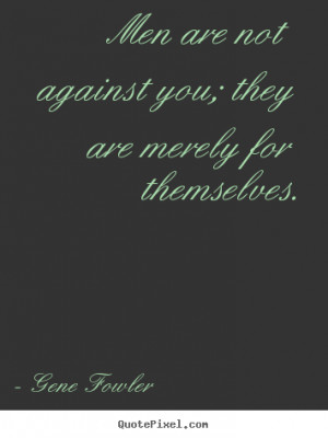 Motivational quotes - Men are not against you; they are merely for ...