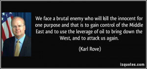 We face a brutal enemy who will kill the innocent for one purpose and ...