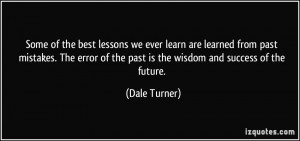 we ever learn are learned from past mistakes. The error of the past ...
